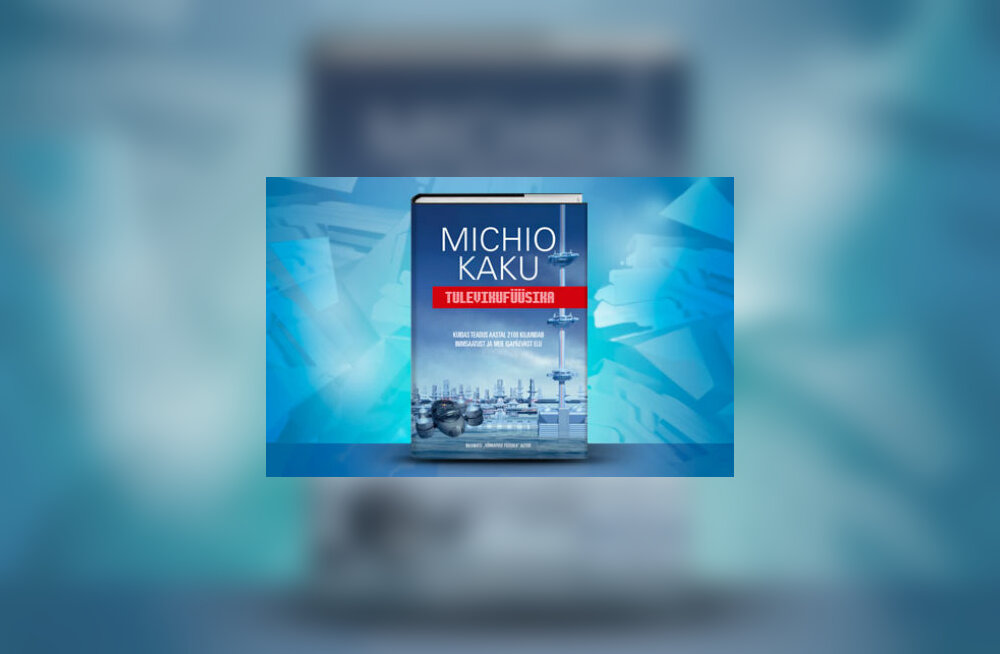 """Michio Kaku """"Tulevikufüüsika"""""""