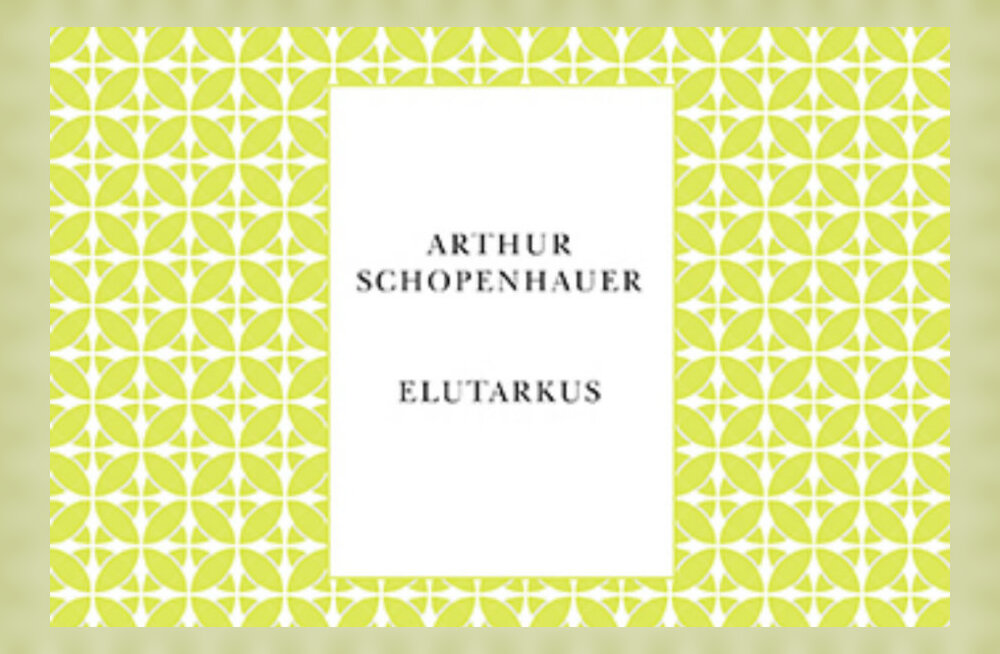 """Alkeemia lugemisnurk: Arthur Schopenhaueri """"Elutarkus"""" pakub õnne valemit"""