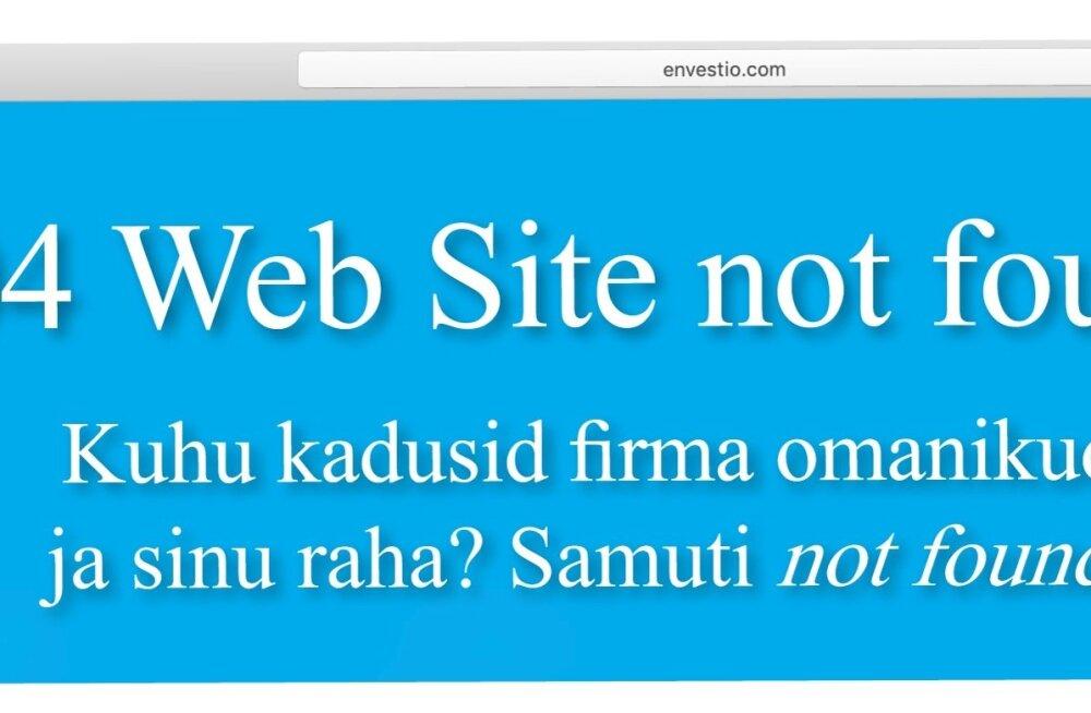 Envestio kodulehele läinuid ootas eest teade, et veebileht pole enam leitav. Koos kodulehega kadusid ka firma eest vastutavad isikud.